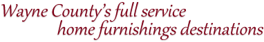 Wayne County's full service home furnishings destinations